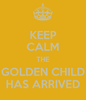 keep-calm-the-golden-child-has-arrived-3.png